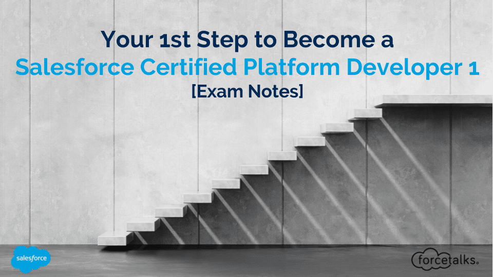 Your 1st Step to become a Salesforce Certified Platform Developer 1 [Exam Notes]
