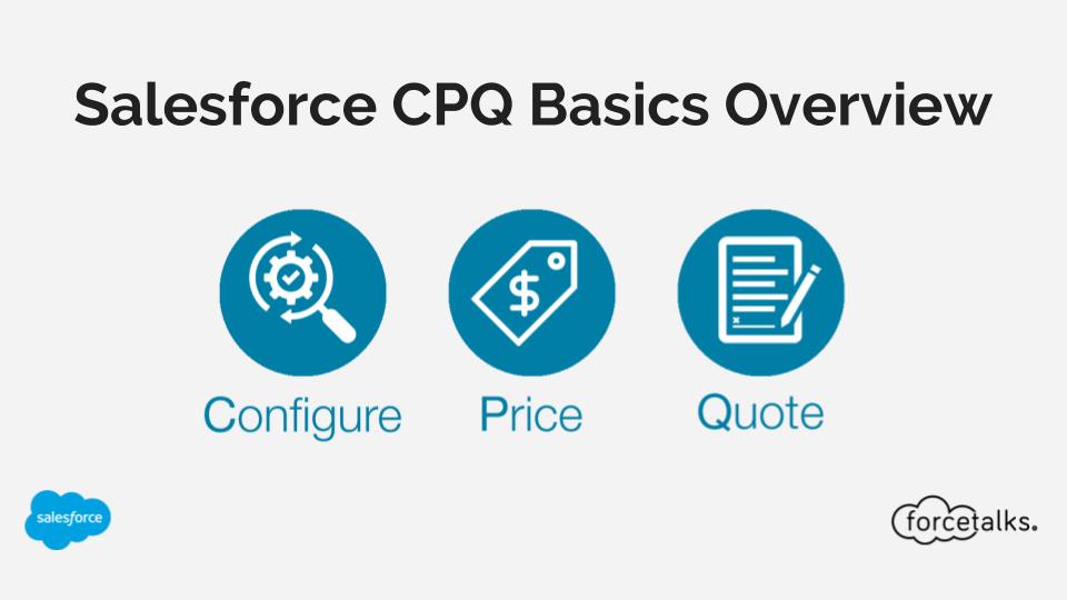 Salesforce CPQ Basics Overview