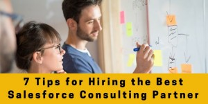 7 Tips for Choosing the Best Salesforce Consulting Partner for Your Business
