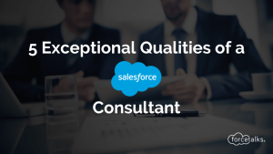 5 Exceptional Qualities of a Salesforce Consultant