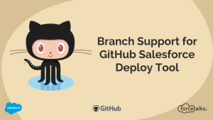GitHub Salesforce Deploy Tool and Branch Support