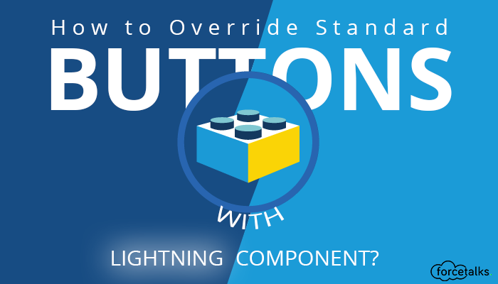 How to Override Standard Buttons With Lightning Componen