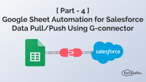 Google Sheet Automation Process for Salesforce Data Pull/Push Using G-connector