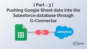Pushing Google Sheet data into the Salesforce database through G-Connector