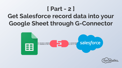 Get Salesforce record data into your Google Sheet through G-Connector