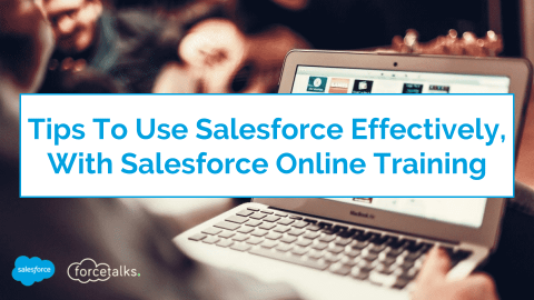 Tips To Use Salesforce Effectively, With Salesforce Online Training