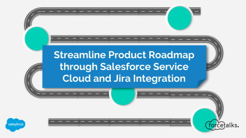 Streamline Product Roadmap through Salesforce Service Cloud and Jira Integration