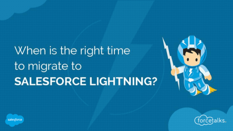 When is the Right Time to Migrate to Salesforce Lightning Experience?