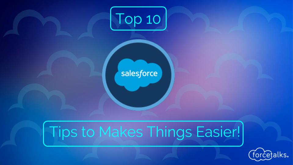 Top 10 Salesforce Tips to Make Things Easier!