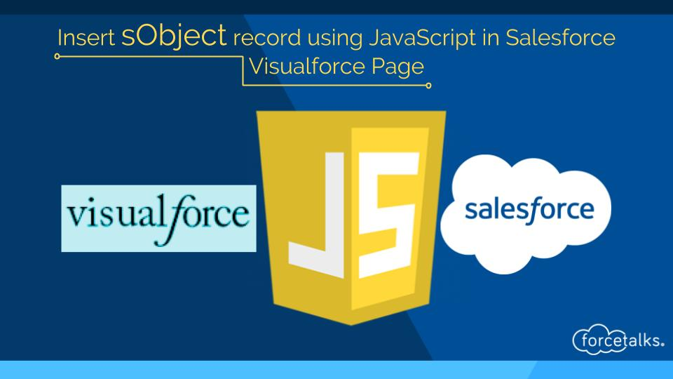Insert sObject record using JavaScript in Salesforce Visualforce Page