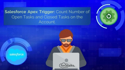 Salesforce Apex Trigger – Count Number of Open Tasks and Closed Tasks on the Account.