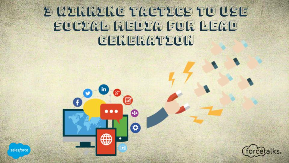 3 Winning Tactics to Use Social Media for Lead Generation