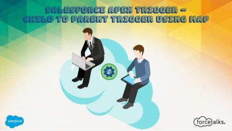 Salesforce Apex Trigger – Child to Parent Trigger using Map