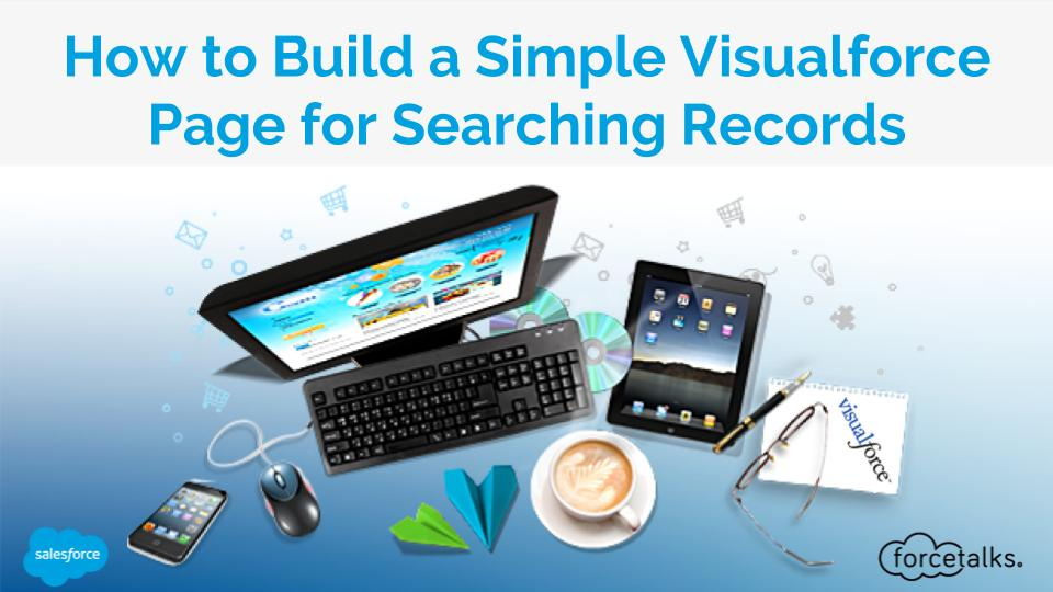 How to Build a Simple Visualforce Page for Searching Records