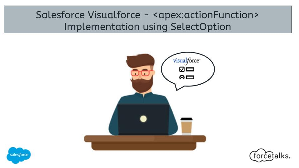 Salesforce Visualforce – <apex:actionFunction> Implementation using SelectOption