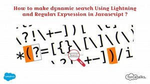 How To Make Dynamic Search Using Salesforce Lightning and Regular Expression?