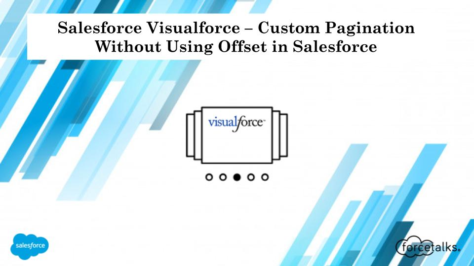 Salesforce Visualforce – Custom Pagination Without Using Offset in Salesforce