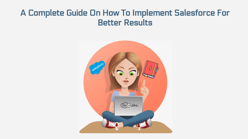 Guide On How To Implement Salesforce For Better Results