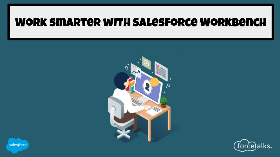 Work smarter with Salesforce Workbench