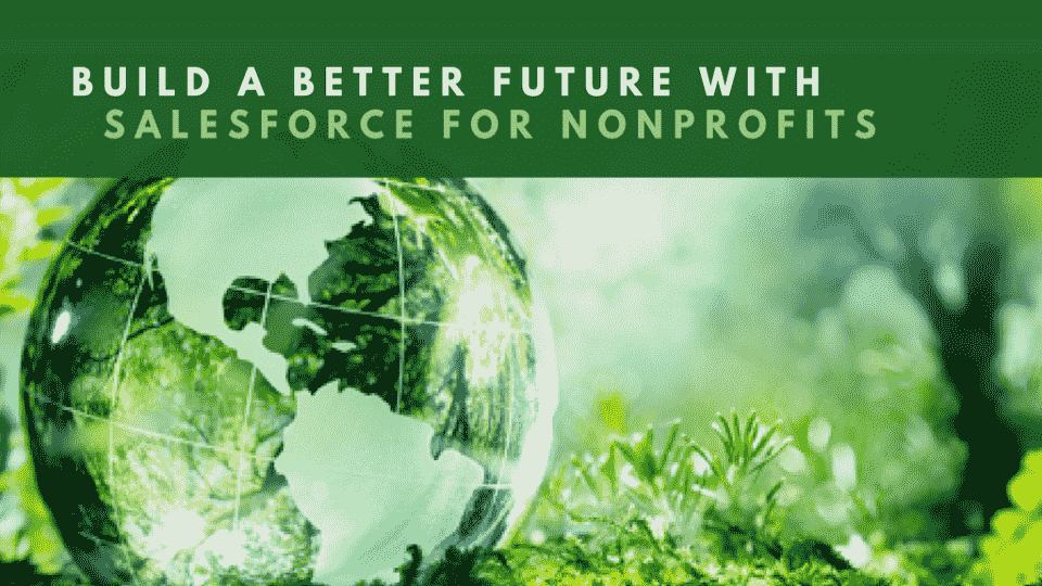 Salesforce for Nonprofits – Don't miss out on these amazing benefits