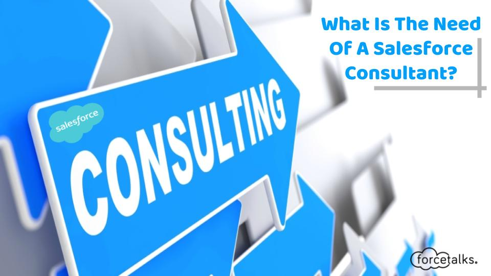 What Is The Need Of A Salesforce Consultant?