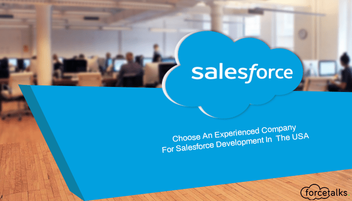 Choose An Experienced Company For Salesforce Development In The USA