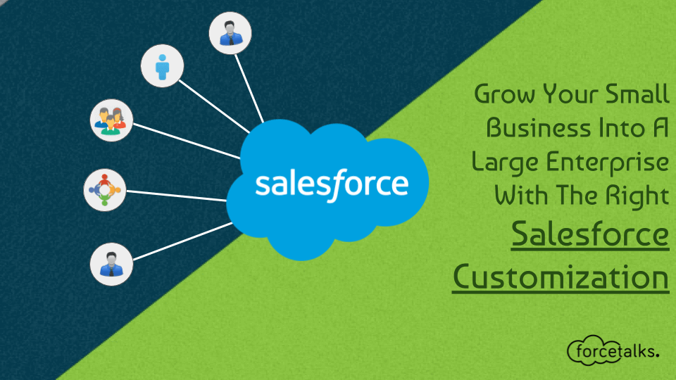 Grow Your Small Business Into A Large Enterprise With The Right Salesforce Customization