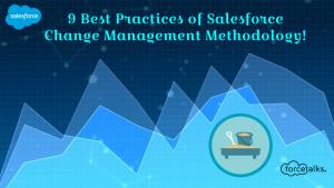 9 Best Practices of Salesforce Change Management Methodology