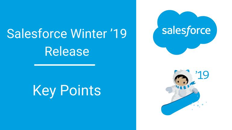 Salesforce Winter '19 Release—Key Points