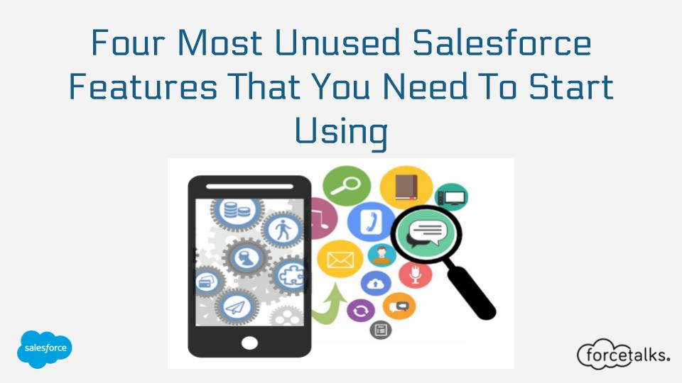 Four Most Unused Salesforce Features That You Need To Start Using