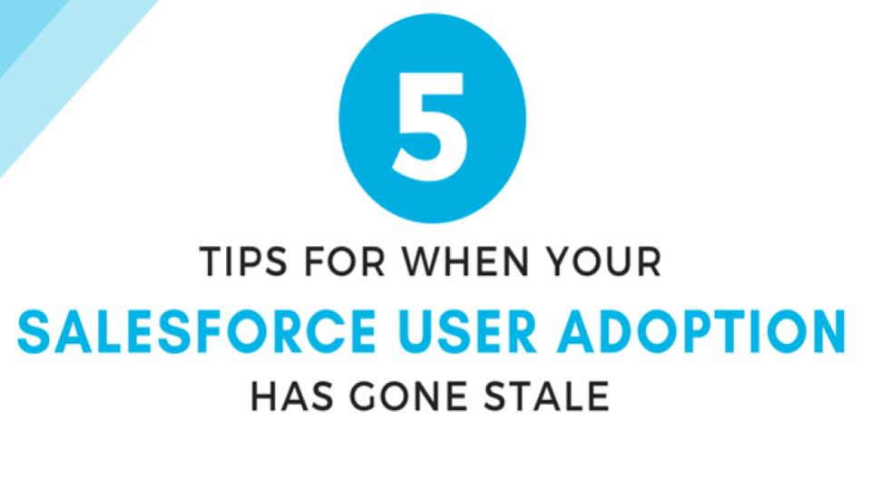 5 Tips for when your Salesforce User Adoption has gone stale
