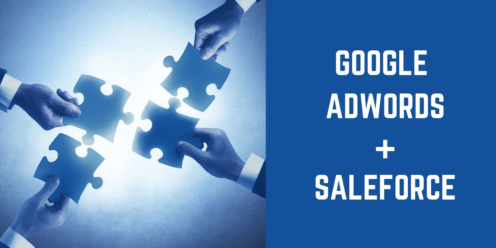 5 Reasons why you Shouldn't Ignore Salesforce Google AdWords Integration