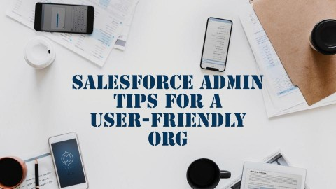 Salesforce Admin Tips For A User-Friendly Org