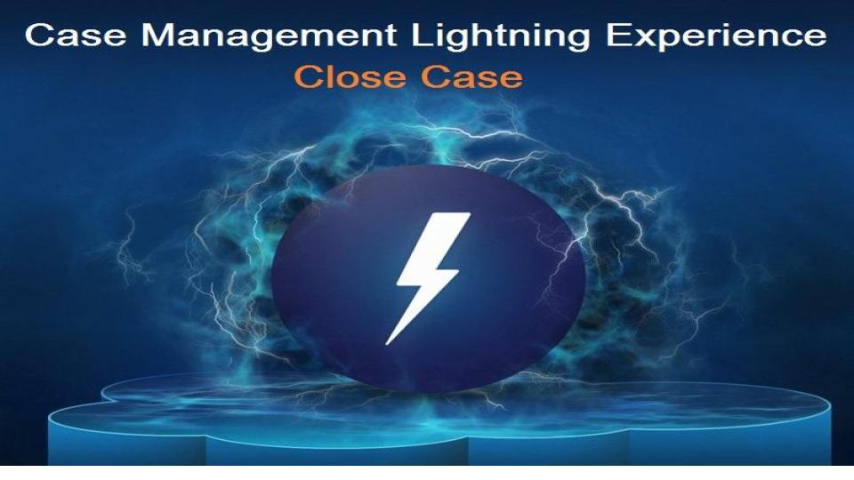 Salesforce | Close Case Button in Lightning Experience – Workaround