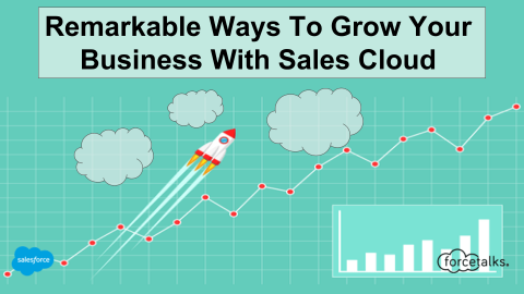 Remarkable Ways To Grow Your Business With Sales Cloud
