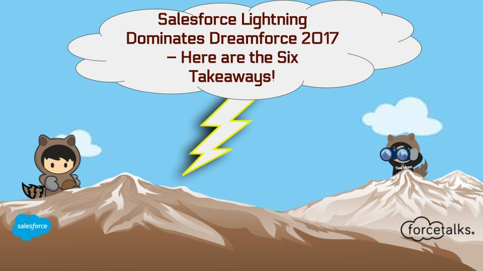 Salesforce Lightning Dominates Dreamforce 2017 – Here are the Six Takeaways!