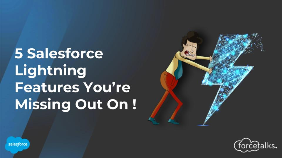 5 Salesforce Lightning Features You're Missing Out On