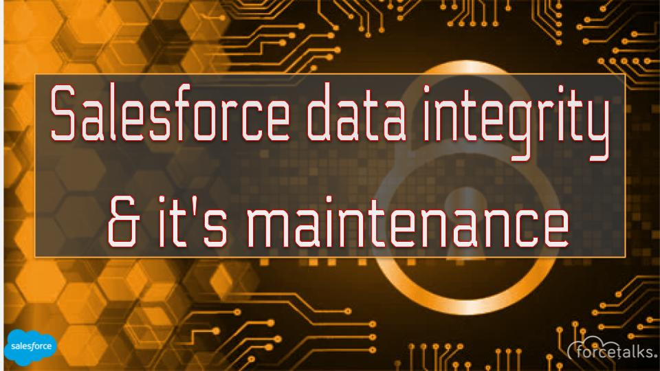 Salesforce Data Integrity & How to Maintain it?