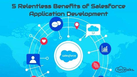 5 Relentless Benefits of Salesforce Application Development