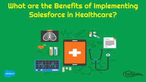 What are the Benefits of Implementing Salesforce in Healthcare?