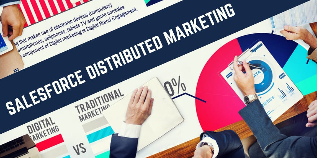 Salesforce Distributed Marketing – Enabling the last mile to connect!