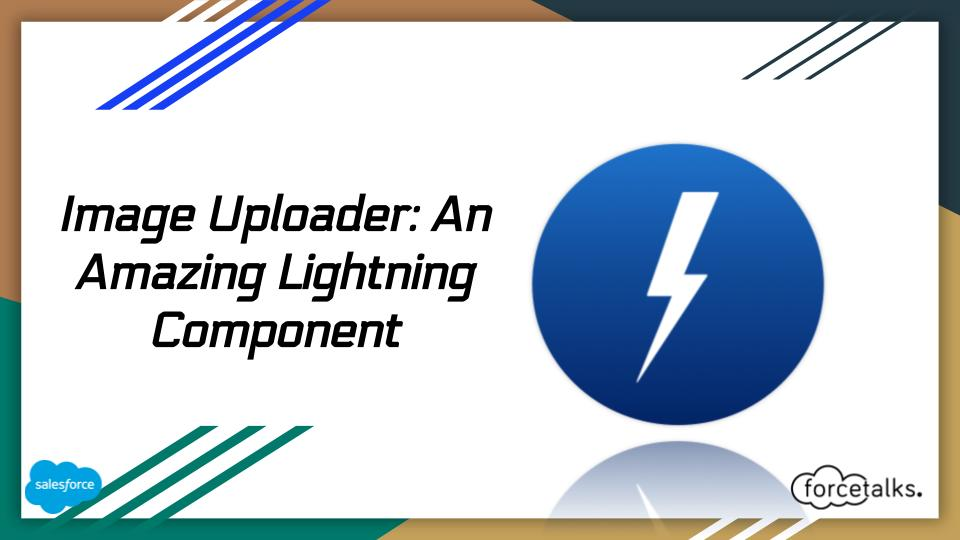 Salesforce | Image Uploader: An Amazing Lightning Component