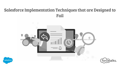 Salesforce Implementation Techniques that are Designed to Fail