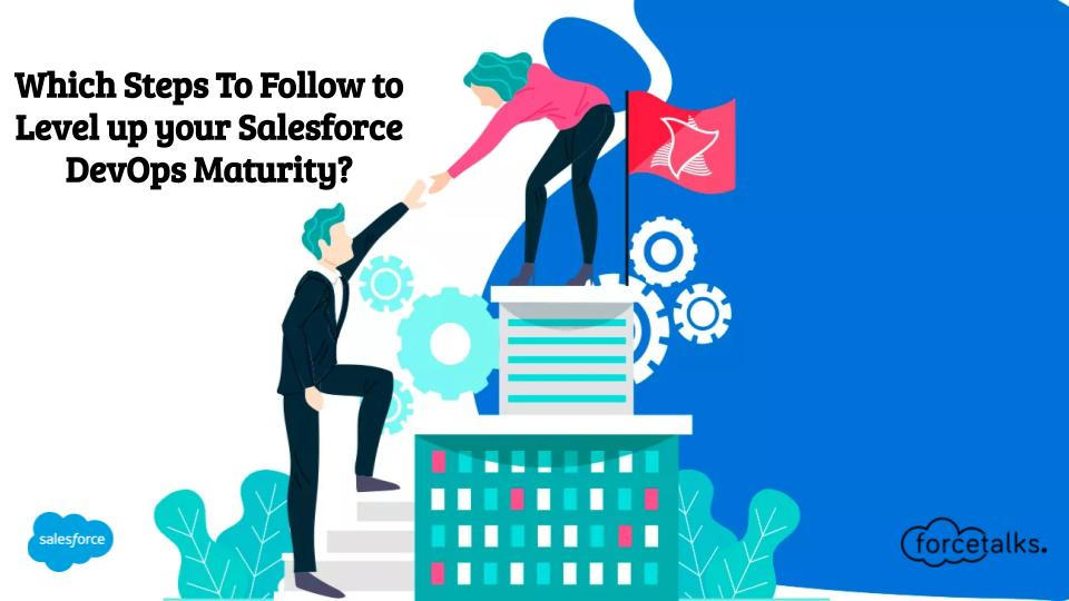Which Steps To Follow to Level up your Salesforce DevOps Maturity?