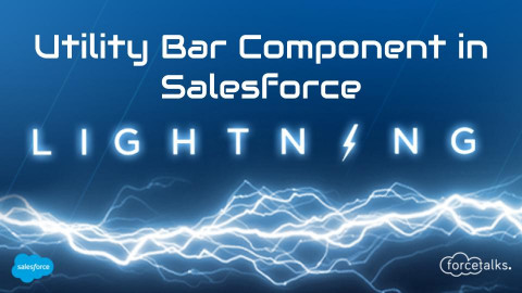 Utility Bar Component in Salesforce Lightning