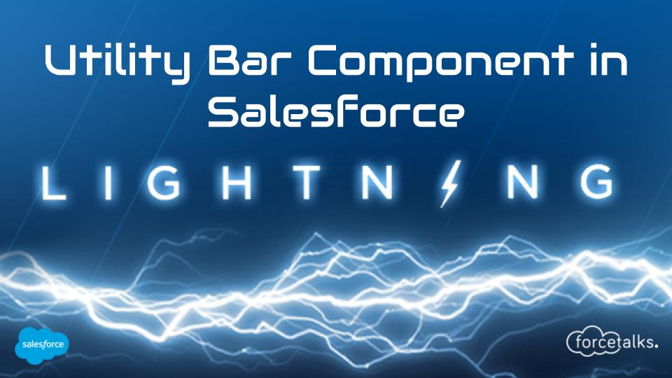 Utility Bar Component in Salesforce
