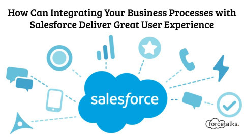 How Can Integrating Your Business Processes with Salesforce Deliver Great User Experience
