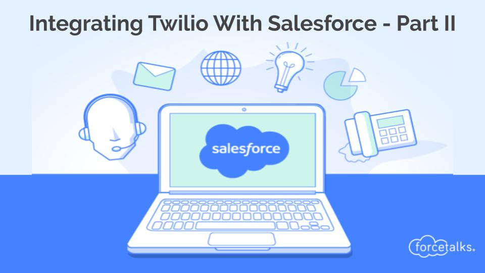 Twilio Integration With  Salesforce Part II- How to Receive A Message From  A Phone Number in Salesforce