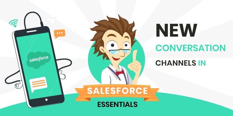 New Conversation Channels in Salesforce Essentials: What Do They Mean To Customers?