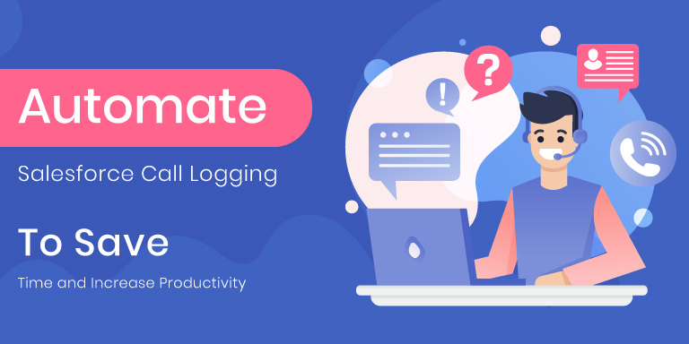 How to Automate Salesforce Call Logging to Save Time and Increase Productivity